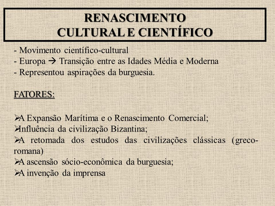 RENASCIMENTO CULTURAL E CIENTÍFICO - Movimento científico-cultural - Europa  Transição entre as Idades Média e Moderna - Representou aspirações da bu