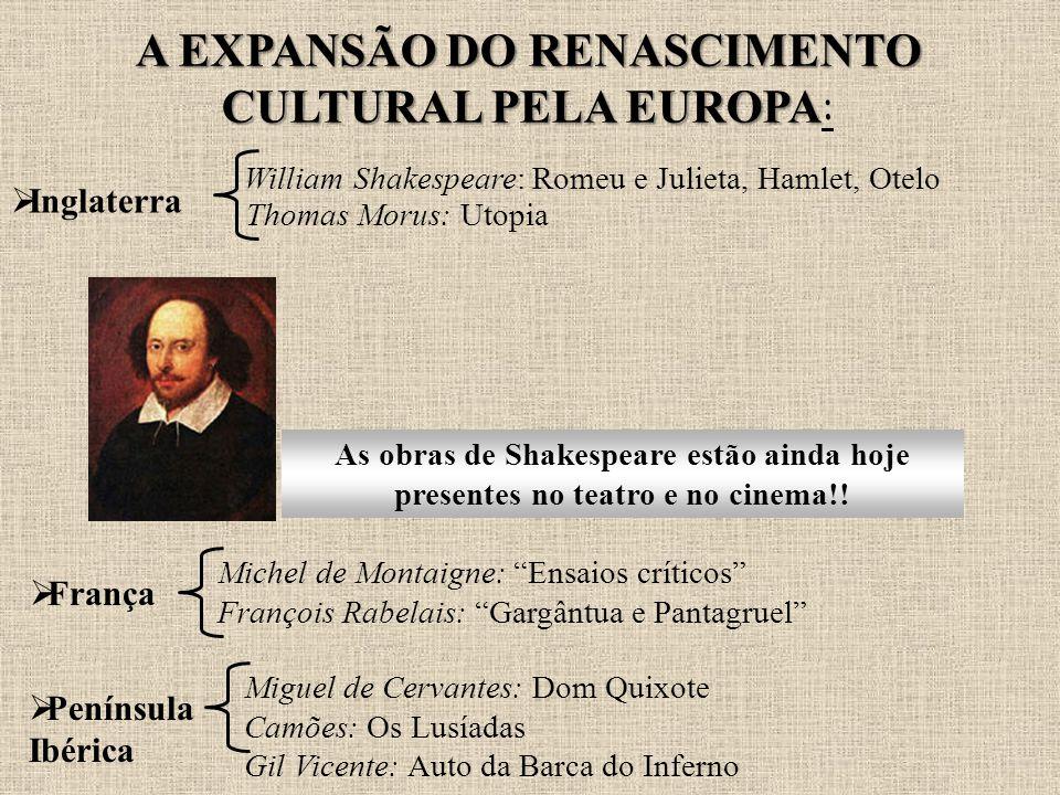 A EXPANSÃO DO RENASCIMENTO CULTURAL PELA EUROPA A EXPANSÃO DO RENASCIMENTO CULTURAL PELA EUROPA : As obras de Shakespeare estão ainda hoje presentes n