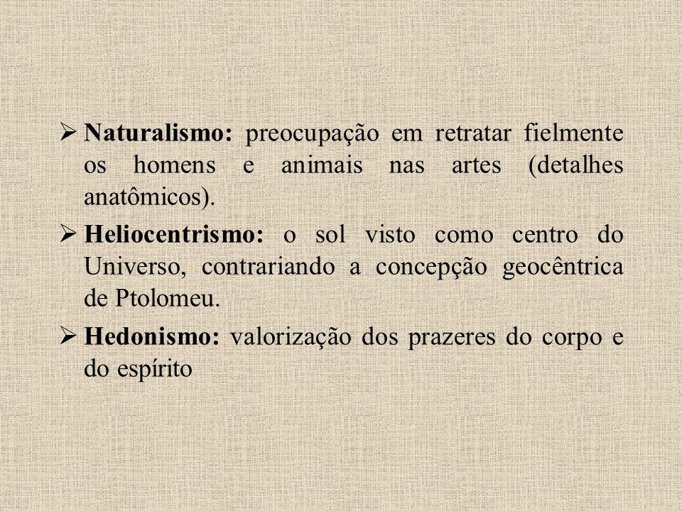  Naturalismo: preocupação em retratar fielmente os homens e animais nas artes (detalhes anatômicos).  Heliocentrismo: o sol visto como centro do Uni
