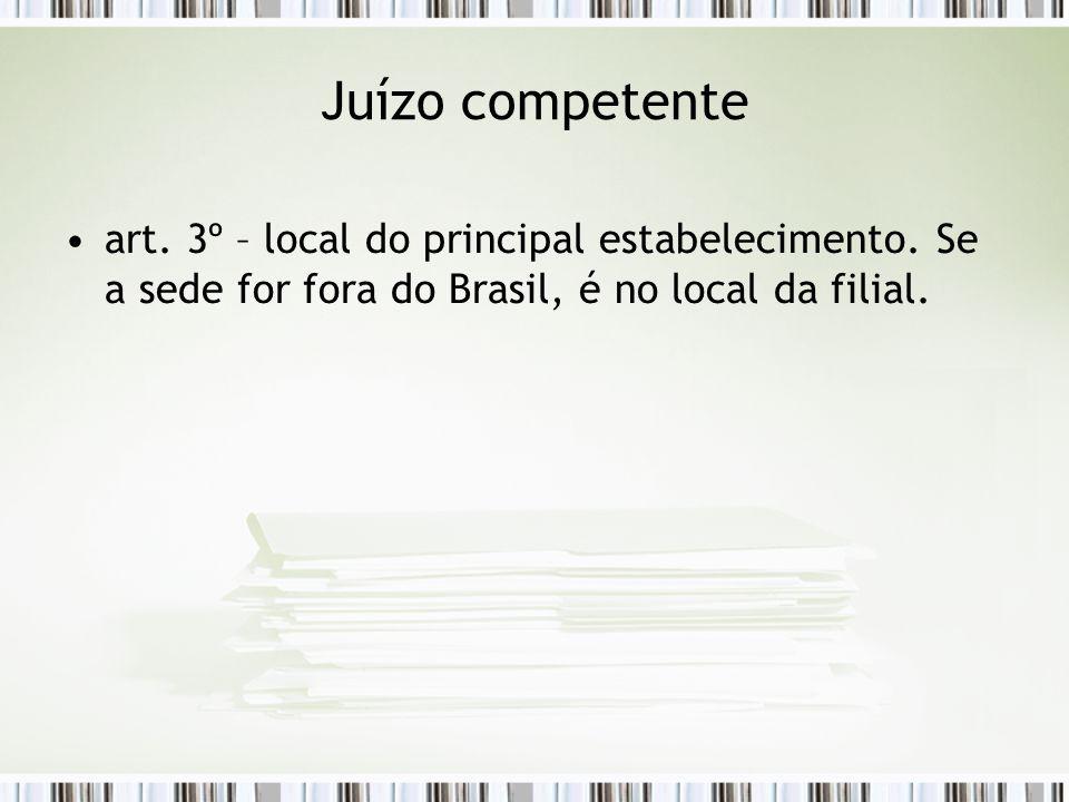 Juízo competente art. 3º – local do principal estabelecimento. Se a sede for fora do Brasil, é no local da filial.