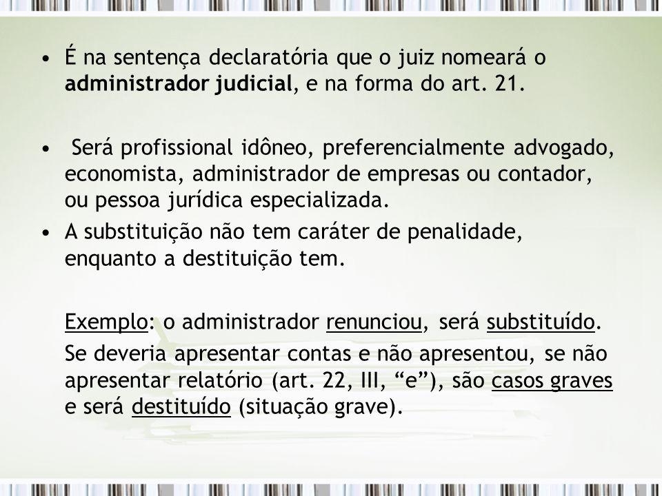 É na sentença declaratória que o juiz nomeará o administrador judicial, e na forma do art. 21. Será profissional idôneo, preferencialmente advogado, e