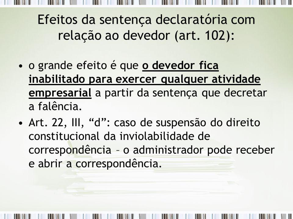 Efeitos da sentença declaratória com relação ao devedor (art. 102): o grande efeito é que o devedor fica inabilitado para exercer qualquer atividade e