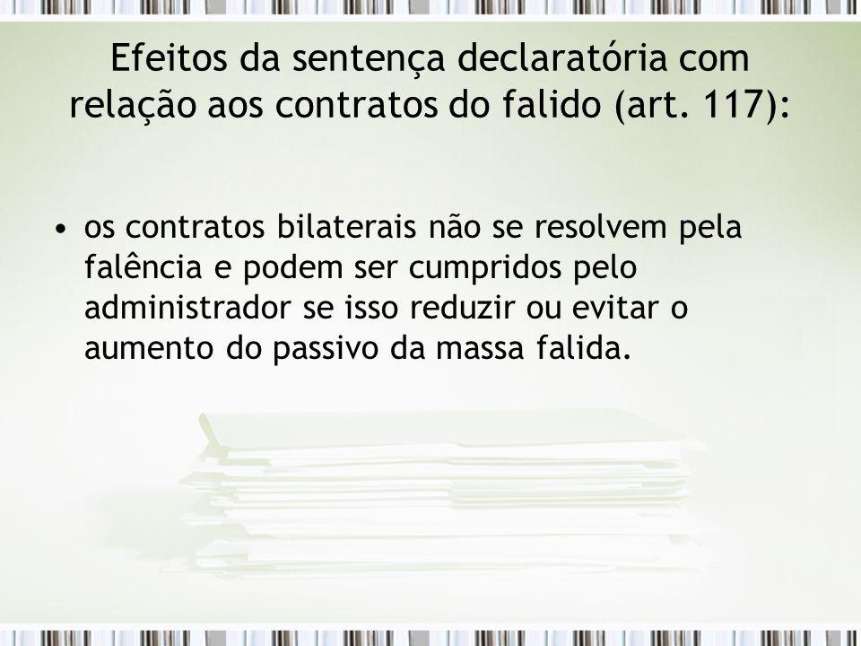 Efeitos da sentença declaratória com relação aos contratos do falido (art. 117): os contratos bilaterais não se resolvem pela falência e podem ser cum