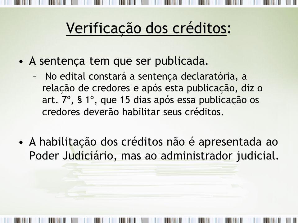 Verificação dos créditos: A sentença tem que ser publicada. – No edital constará a sentença declaratória, a relação de credores e após esta publicação