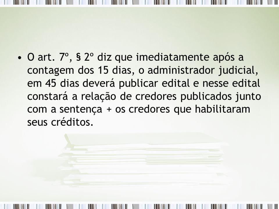 O art. 7º, § 2º diz que imediatamente após a contagem dos 15 dias, o administrador judicial, em 45 dias deverá publicar edital e nesse edital constará
