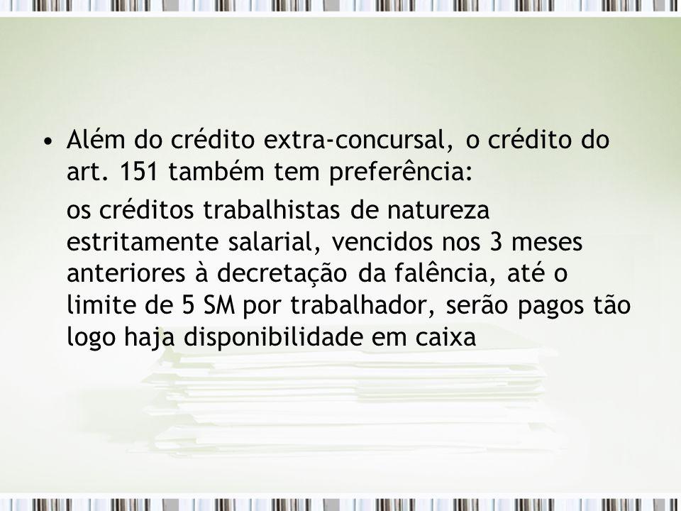 Além do crédito extra-concursal, o crédito do art. 151 também tem preferência: os créditos trabalhistas de natureza estritamente salarial, vencidos no