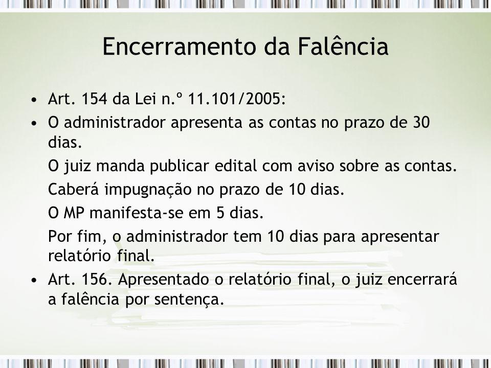 Encerramento da Falência Art. 154 da Lei n.º 11.101/2005: O administrador apresenta as contas no prazo de 30 dias. O juiz manda publicar edital com av