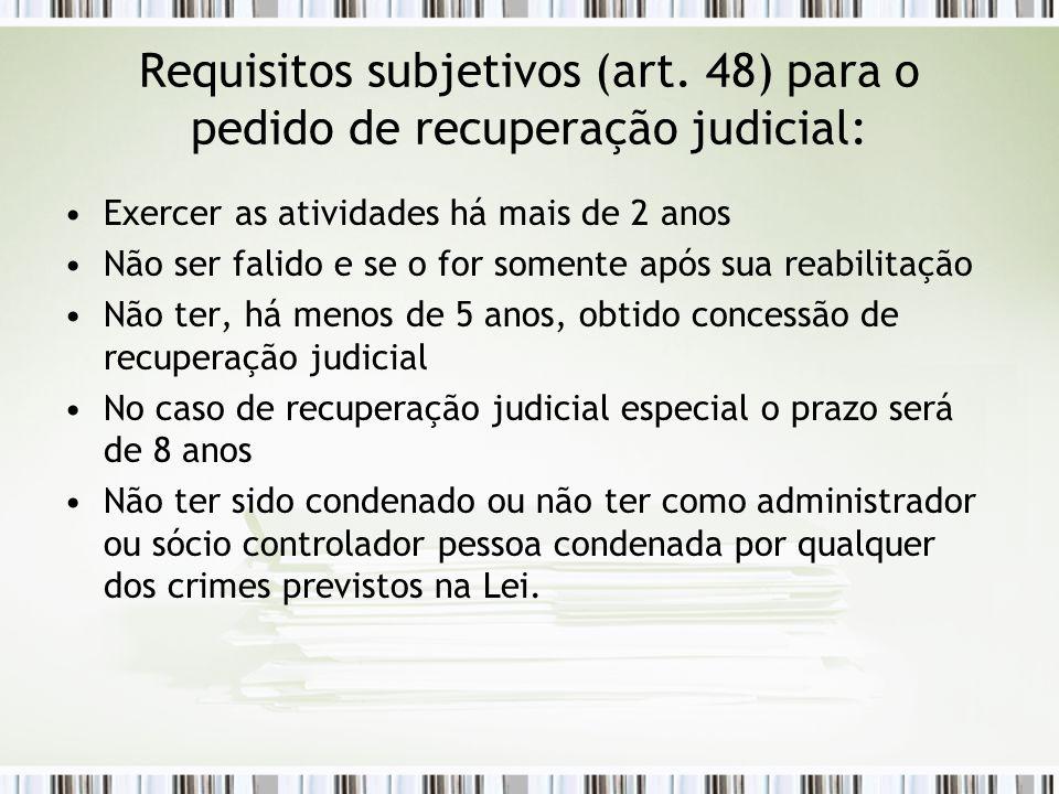 Requisitos subjetivos (art. 48) para o pedido de recuperação judicial: Exercer as atividades há mais de 2 anos Não ser falido e se o for somente após