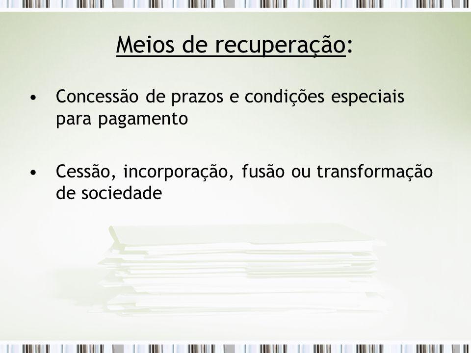 Meios de recuperação: Concessão de prazos e condições especiais para pagamento Cessão, incorporação, fusão ou transformação de sociedade