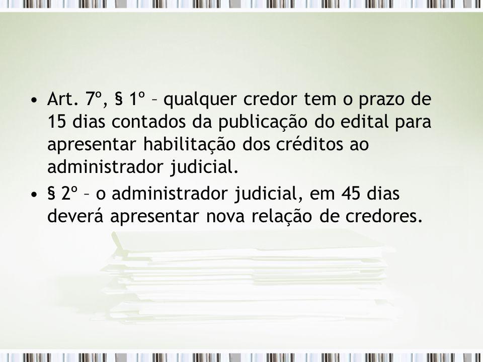 Art. 7º, § 1º – qualquer credor tem o prazo de 15 dias contados da publicação do edital para apresentar habilitação dos créditos ao administrador judi
