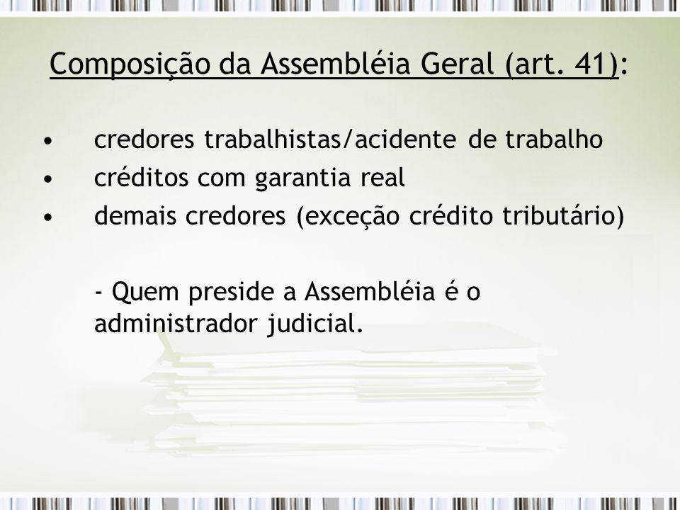 Composição da Assembléia Geral (art. 41): credores trabalhistas/acidente de trabalho créditos com garantia real demais credores (exceção crédito tribu