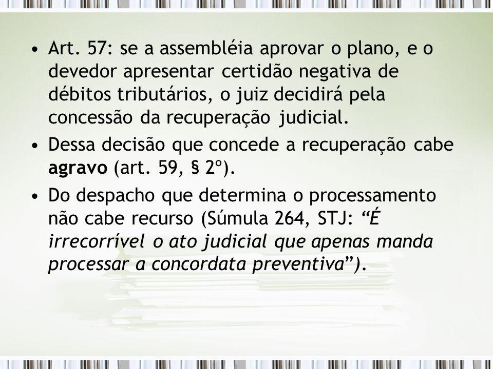 Art. 57: se a assembléia aprovar o plano, e o devedor apresentar certidão negativa de débitos tributários, o juiz decidirá pela concessão da recuperaç
