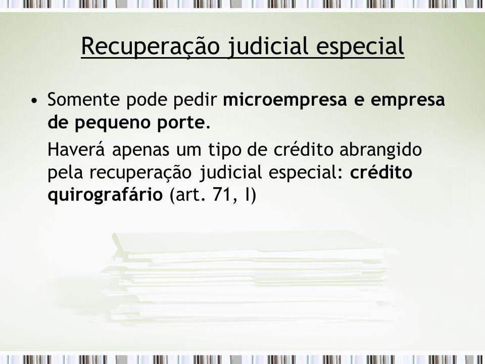 Recuperação judicial especial Somente pode pedir microempresa e empresa de pequeno porte. Haverá apenas um tipo de crédito abrangido pela recuperação