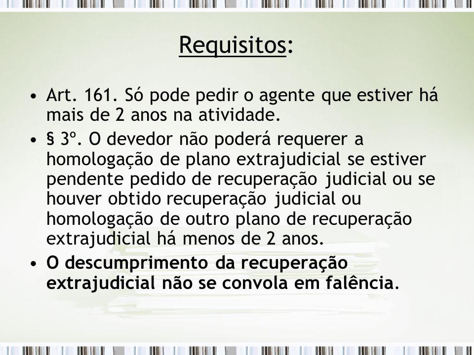 Requisitos: Art. 161. Só pode pedir o agente que estiver há mais de 2 anos na atividade. § 3º. O devedor não poderá requerer a homologação de plano ex