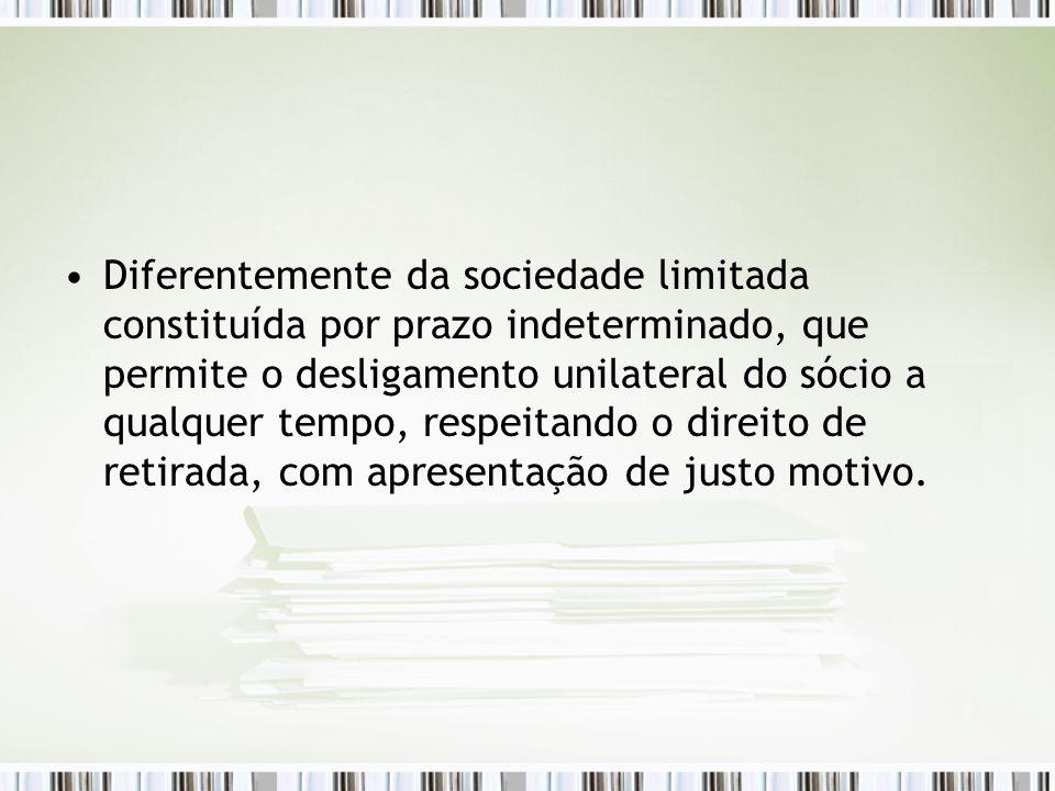 Diferentemente da sociedade limitada constituída por prazo indeterminado, que permite o desligamento unilateral do sócio a qualquer tempo, respeitando