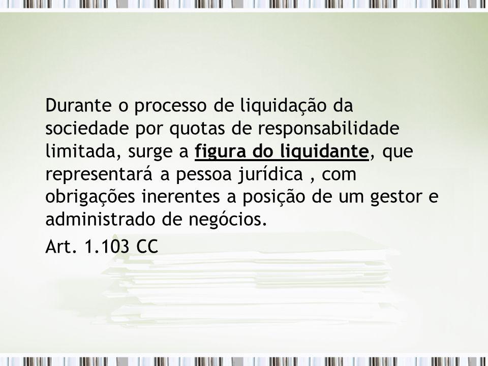 Durante o processo de liquidação da sociedade por quotas de responsabilidade limitada, surge a figura do liquidante, que representará a pessoa jurídic