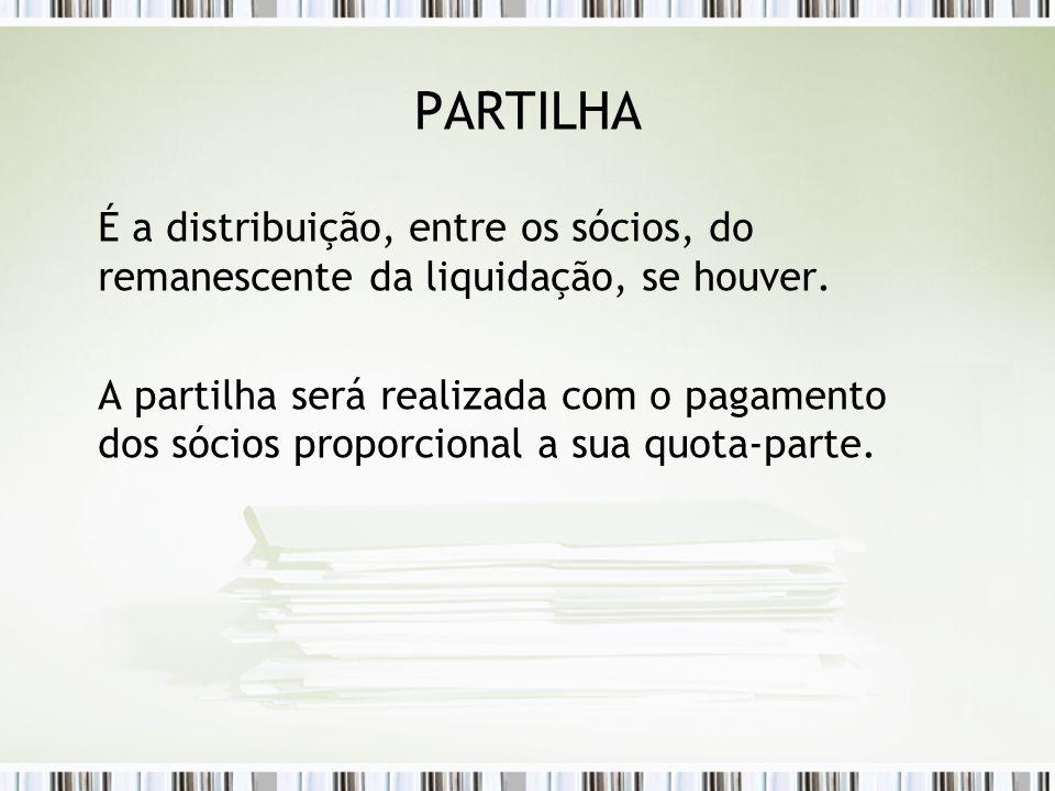 PARTILHA É a distribuição, entre os sócios, do remanescente da liquidação, se houver. A partilha será realizada com o pagamento dos sócios proporciona
