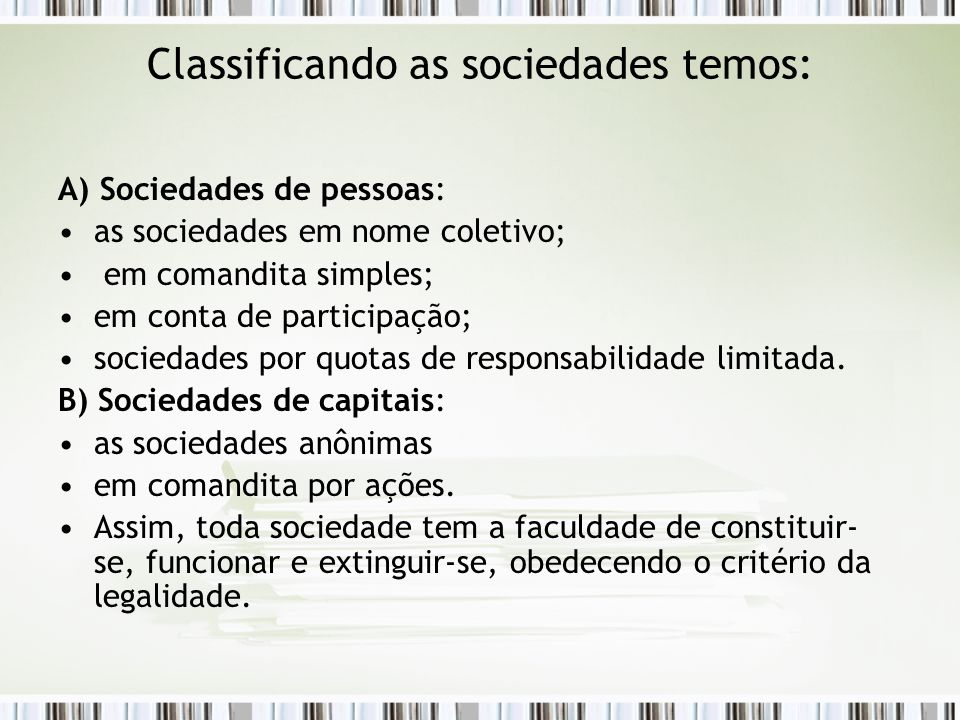 Classificando as sociedades temos: A) Sociedades de pessoas: as sociedades em nome coletivo; em comandita simples; em conta de participação; sociedade