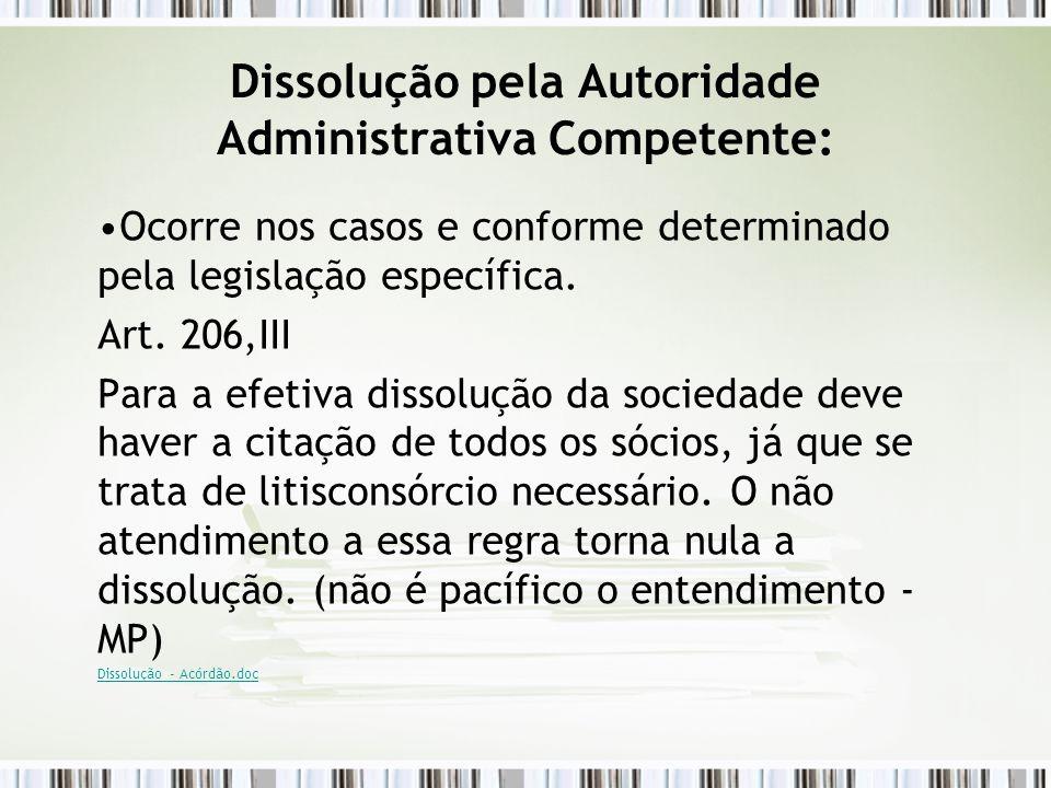 Dissolução pela Autoridade Administrativa Competente: Ocorre nos casos e conforme determinado pela legislação específica. Art. 206,III Para a efetiva