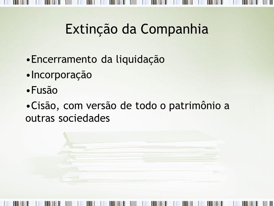 Extinção da Companhia Encerramento da liquidação Incorporação Fusão Cisão, com versão de todo o patrimônio a outras sociedades