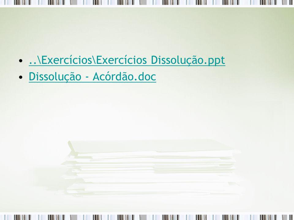 ..\Exercícios\Exercícios Dissolução.ppt Dissolução - Acórdão.doc