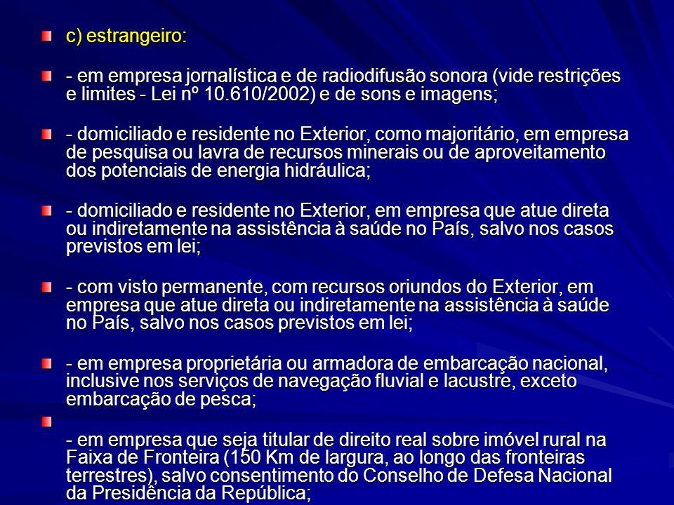 c) estrangeiro: - em empresa jornalística e de radiodifusão sonora (vide restrições e limites - Lei nº 10.610/2002) e de sons e imagens; - domiciliado