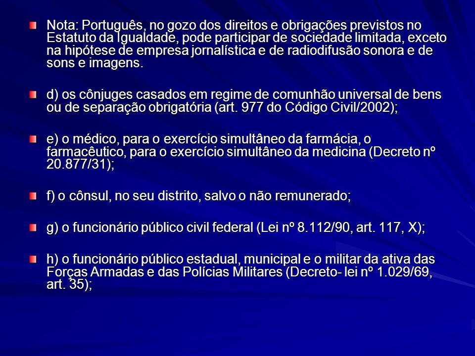 Nota: Português, no gozo dos direitos e obrigações previstos no Estatuto da Igualdade, pode participar de sociedade limitada, exceto na hipótese de em