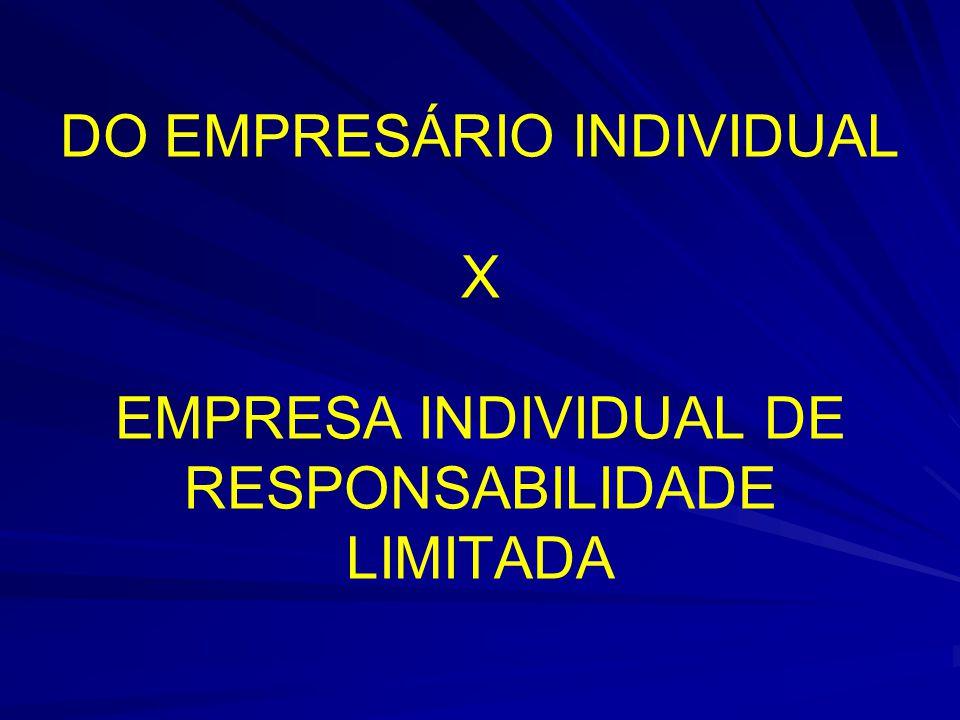 DO EMPRESÁRIO INDIVIDUAL X EMPRESA INDIVIDUAL DE RESPONSABILIDADE LIMITADA