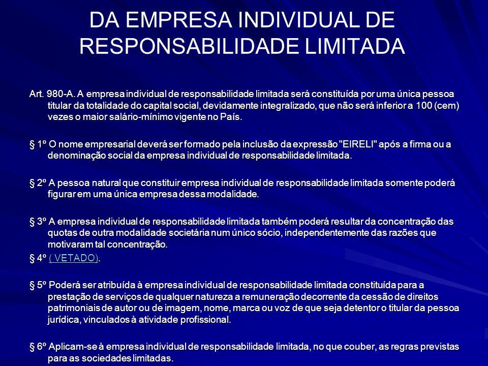 DA EMPRESA INDIVIDUAL DE RESPONSABILIDADE LIMITADA Art. 980-A. A empresa individual de responsabilidade limitada será constituída por uma única pessoa