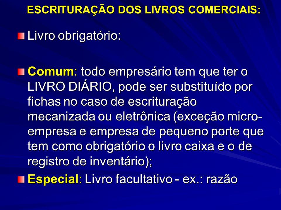 ESCRITURAÇÃO DOS LIVROS COMERCIAIS: Livro obrigatório: Comum: todo empresário tem que ter o LIVRO DIÁRIO, pode ser substituído por fichas no caso de e