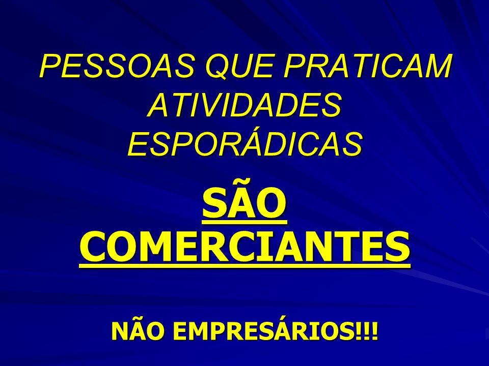 PESSOAS QUE PRATICAM ATIVIDADES ESPORÁDICAS SÃO COMERCIANTES NÃO EMPRESÁRIOS!!!