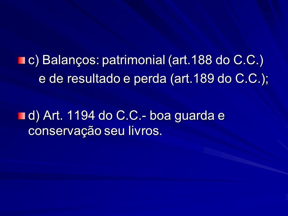 c) Balanços: patrimonial (art.188 do C.C.) e de resultado e perda (art.189 do C.C.); e de resultado e perda (art.189 do C.C.); d) Art. 1194 do C.C.- b