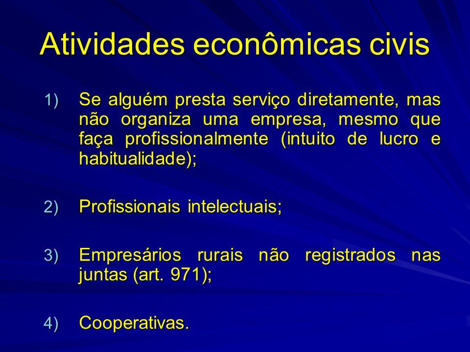Atividades econômicas civis 1) Se alguém presta serviço diretamente, mas não organiza uma empresa, mesmo que faça profissionalmente (intuito de lucro
