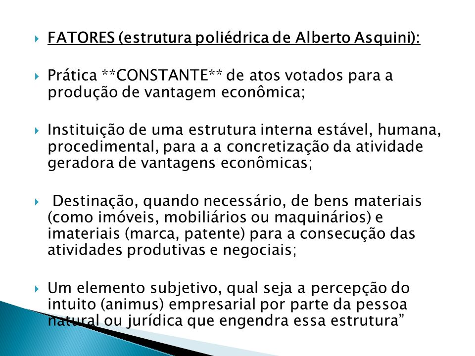  FATORES (estrutura poliédrica de Alberto Asquini):  Prática **CONSTANTE** de atos votados para a produção de vantagem econômica;  Instituição de u