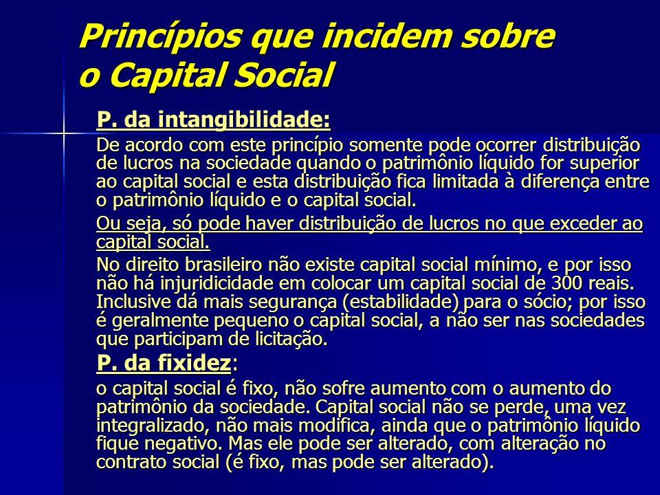 Princípios que incidem sobre o Capital Social P. da intangibilidade: De acordo com este princípio somente pode ocorrer distribuição de lucros na socie