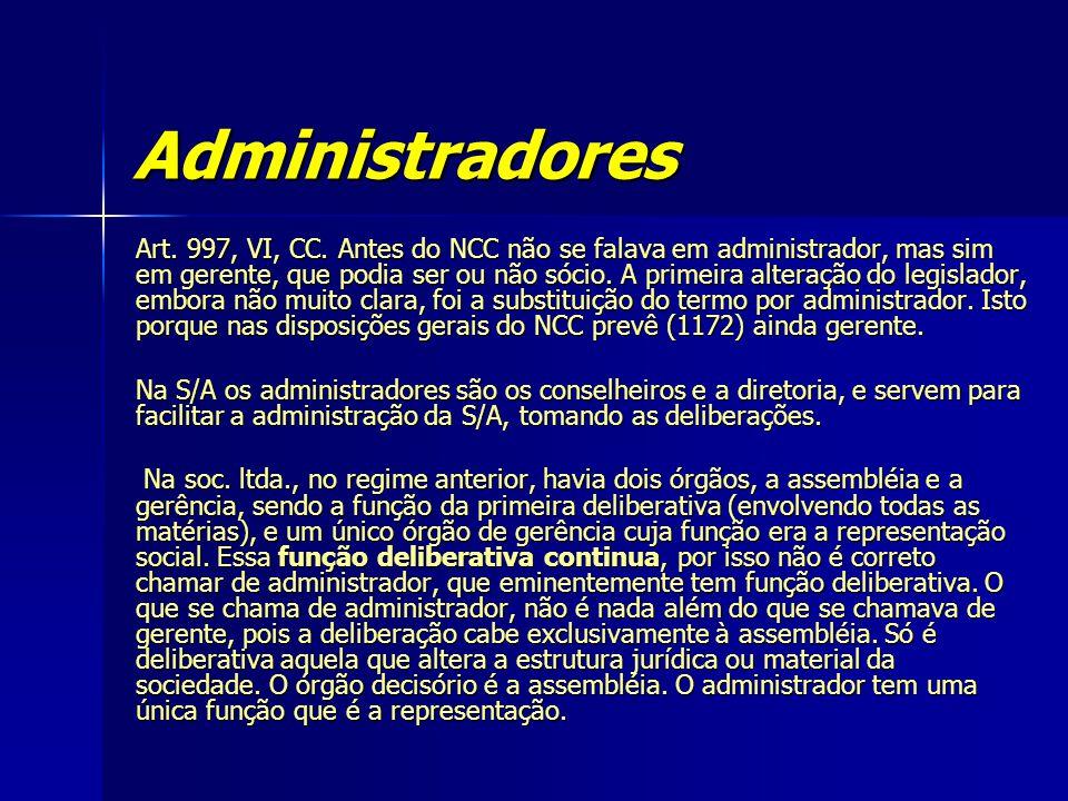 Administradores Art. 997, VI, CC. Antes do NCC não se falava em administrador, mas sim em gerente, que podia ser ou não sócio. A primeira alteração do