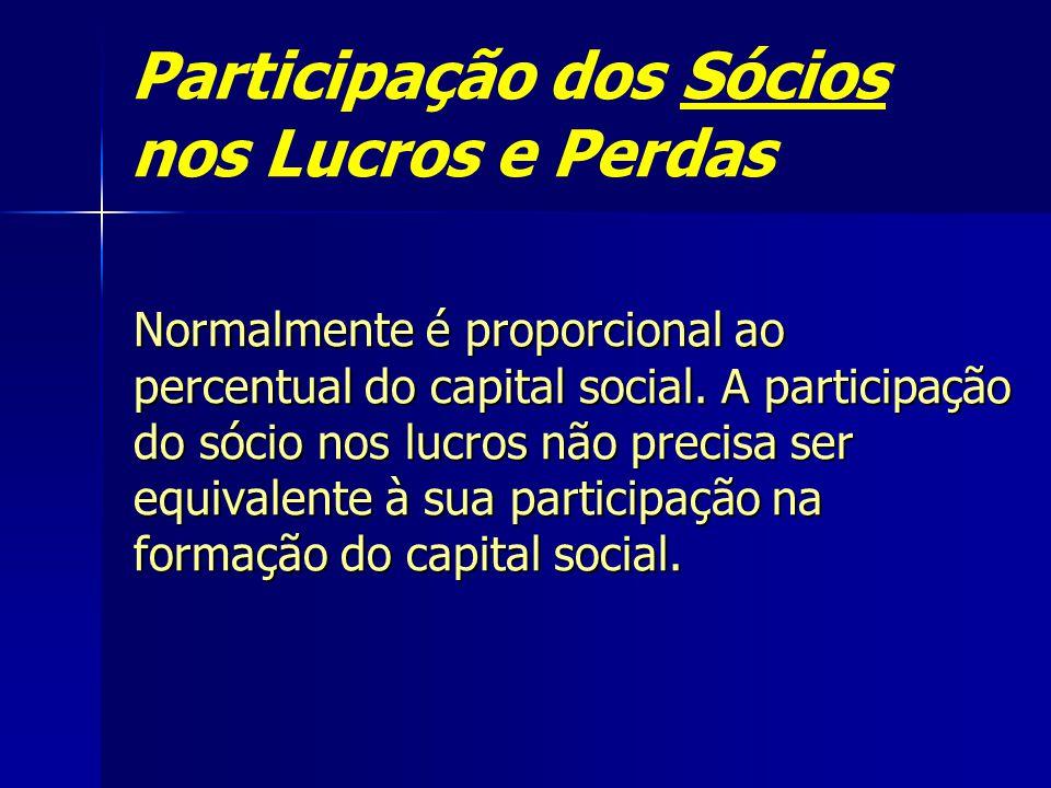 Participação dos Sócios nos Lucros e Perdas Normalmente é proporcional ao percentual do capital social. A participação do sócio nos lucros não precisa