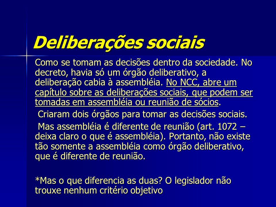 Deliberações sociais Como se tomam as decisões dentro da sociedade. No decreto, havia só um órgão deliberativo, a deliberação cabia à assembléia. No N