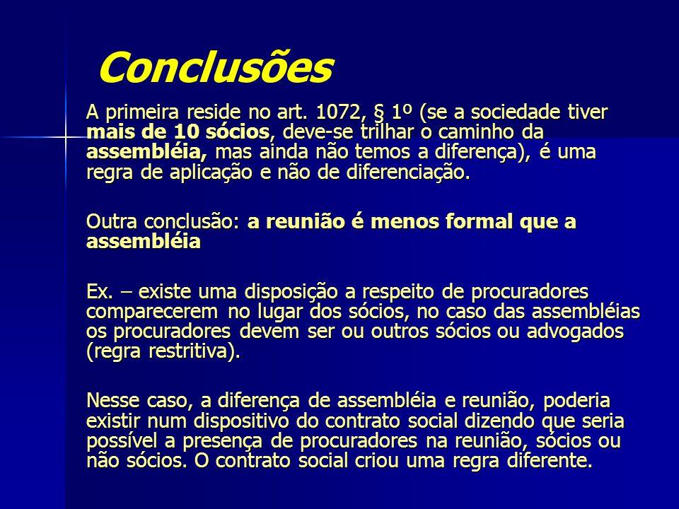 Conclusões A primeira reside no art. 1072, § 1º (se a sociedade tiver mais de 10 sócios, deve-se trilhar o caminho da assembléia, mas ainda não temos
