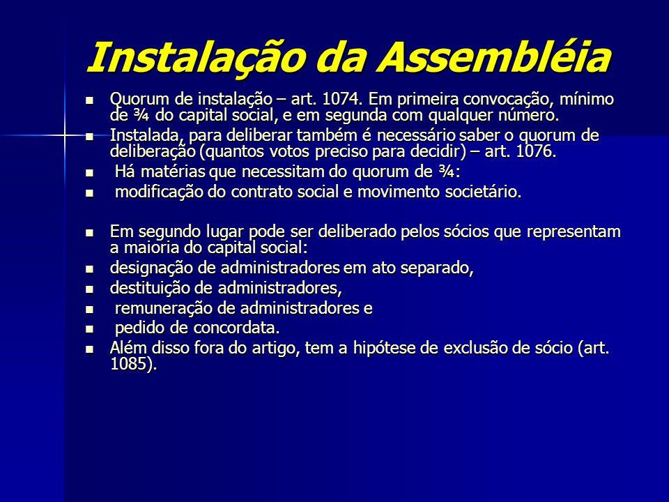 Instalação da Assembléia Quorum de instalação – art. 1074. Em primeira convocação, mínimo de ¾ do capital social, e em segunda com qualquer número. Qu