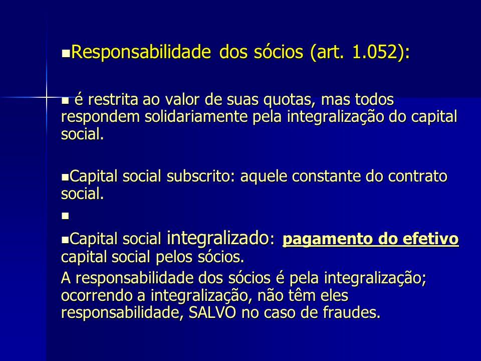 Responsabilidade dos sócios (art. 1.052): Responsabilidade dos sócios (art. 1.052): é restrita ao valor de suas quotas, mas todos respondem solidariam