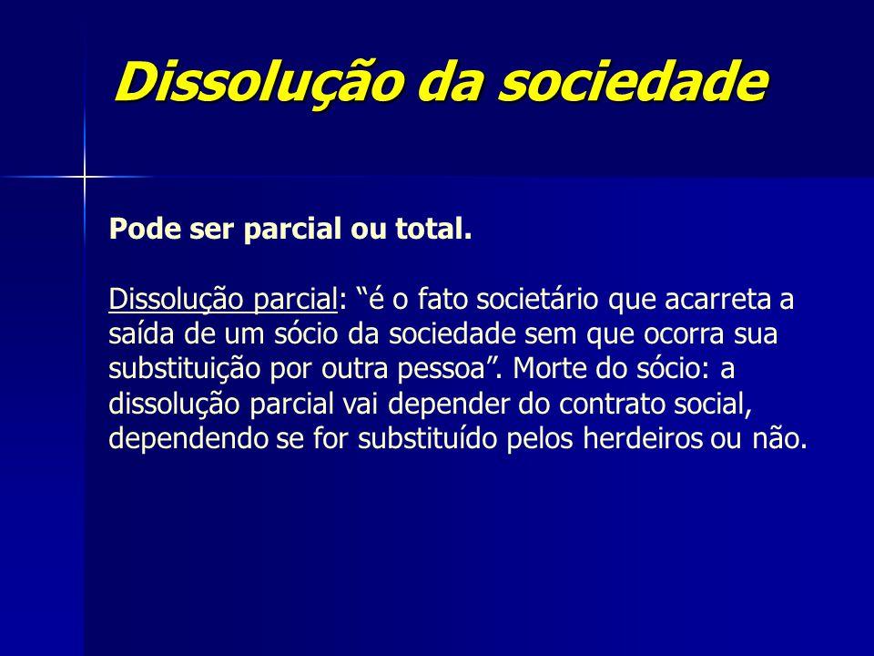 """Dissolução da sociedade Pode ser parcial ou total. Dissolução parcial: """"é o fato societário que acarreta a saída de um sócio da sociedade sem que ocor"""