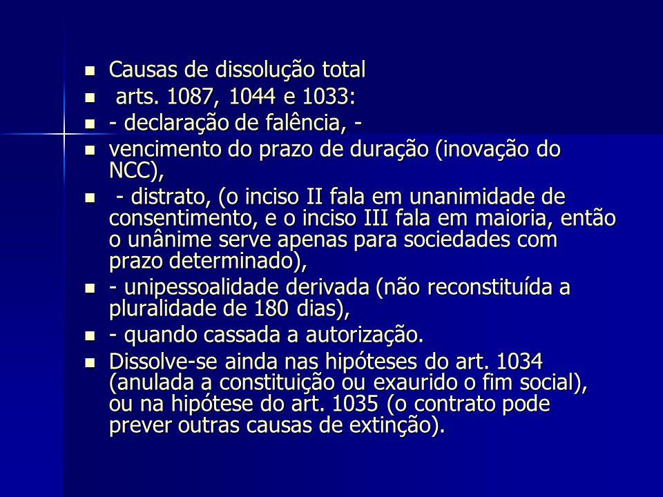 Causas de dissolução total Causas de dissolução total arts. 1087, 1044 e 1033: arts. 1087, 1044 e 1033: - declaração de falência, - - declaração de fa