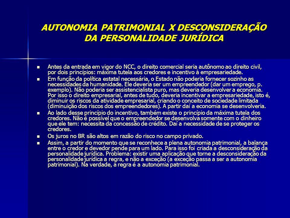AUTONOMIA PATRIMONIAL X DESCONSIDERAÇÃO DA PERSONALIDADE JURÍDICA Antes da entrada em vigor do NCC, o direito comercial seria autônomo ao direito civi