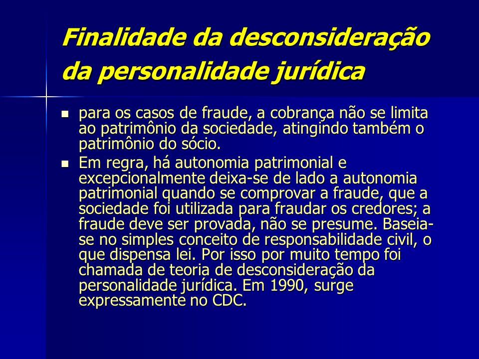 Finalidade da desconsideração da personalidade jurídica para os casos de fraude, a cobrança não se limita ao patrimônio da sociedade, atingindo também