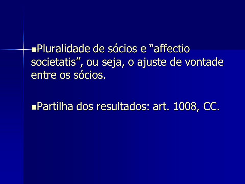 """Pluralidade de sócios e """"affectio societatis"""", ou seja, o ajuste de vontade entre os sócios. Pluralidade de sócios e """"affectio societatis"""", ou seja, o"""