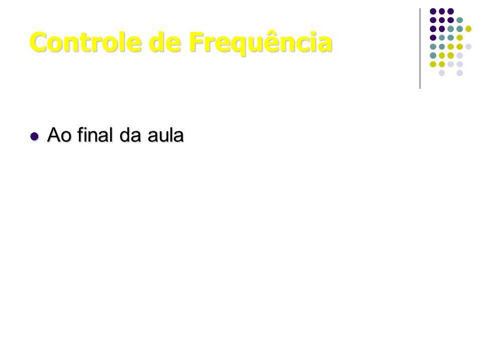 Controle de Frequência Ao final da aula Ao final da aula