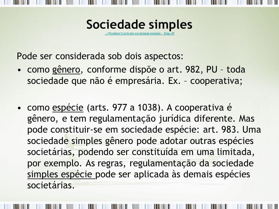 Sociedade simples..\Modelos\Contrato sociedade simples - ltda.rtf..\Modelos\Contrato sociedade simples - ltda.rtf Pode ser considerada sob dois aspectos: como gênero, conforme dispõe o art.