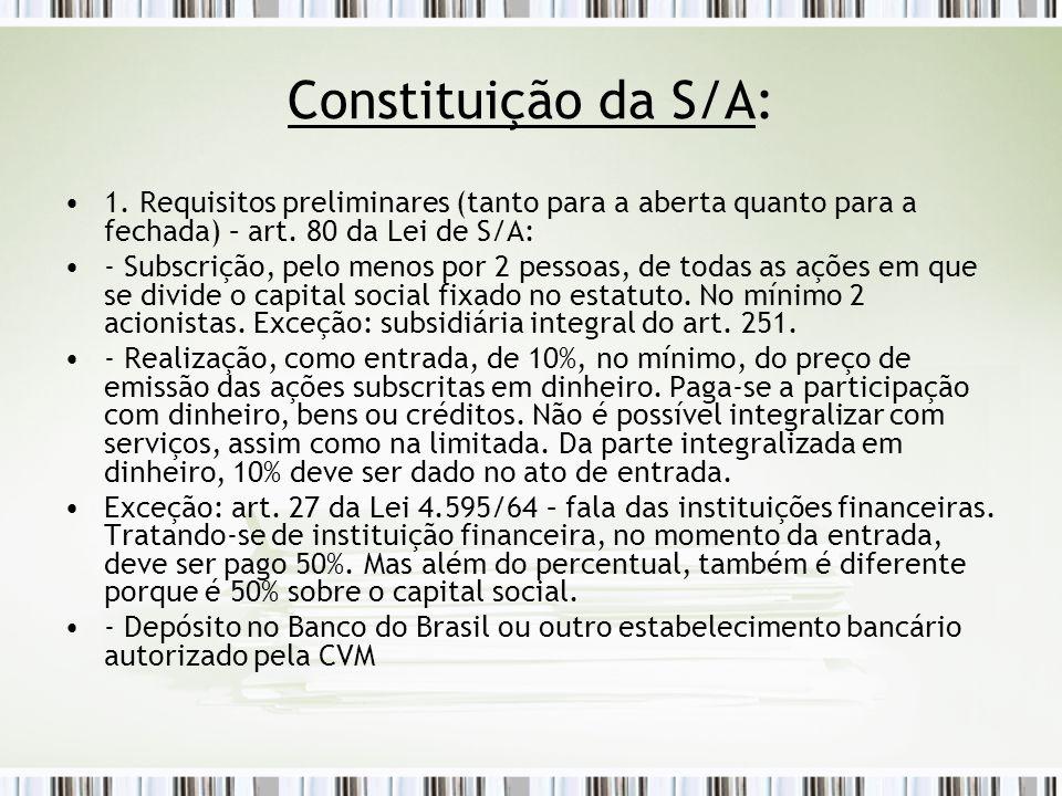 Constituição da S/A: 1.Requisitos preliminares (tanto para a aberta quanto para a fechada) – art.