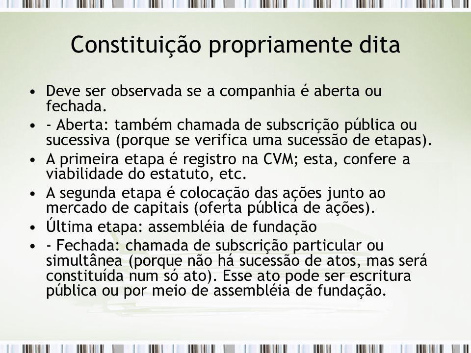 Constituição propriamente dita Deve ser observada se a companhia é aberta ou fechada.